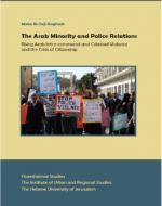 The Arab Minority and Police Relations: Rising Arab Intra-communal and Criminal Violence and the Crisis of Citizenship
